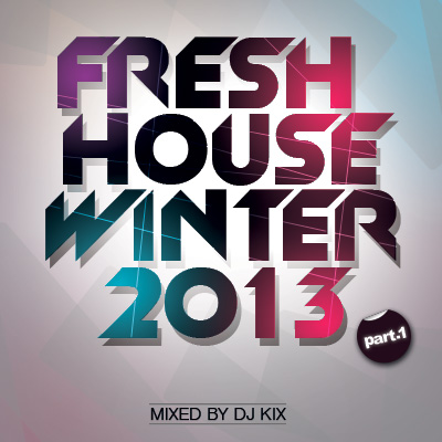 DJ Kix  Fresh House Winter 2013 Part.1