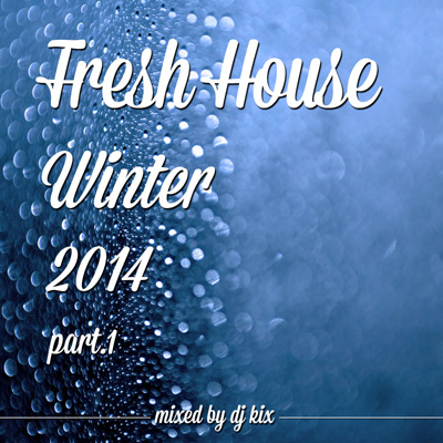 DJ Kix - Fresh House Winter 2014 Part.1