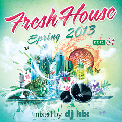 DJ Kix  Fresh House Spring 2013 Part.1
