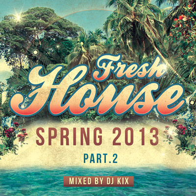 DJ Kix – Fresh House Spring 2013 Part.2
