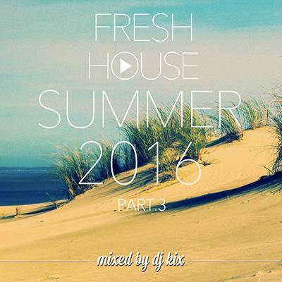 DJ Kix - Fresh House Summer 2016 Part.3