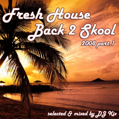 DJ Kix - Fresh House Back 2 Skool 2008 Part.1