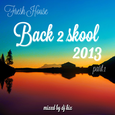 DJ Kix - Fresh House Back 2 Skool 2013 Part.1