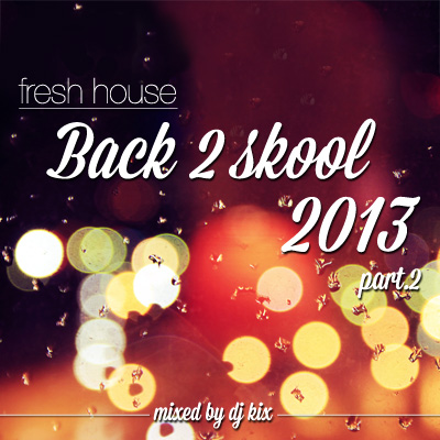 DJ Kix - Fresh House Back 2 Skool 2013 Part.2