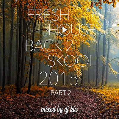 DJ Kix - Fresh House Back 2 Skool 2015 Part.2