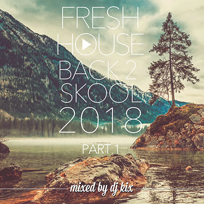 DJ Kix – Fresh House Back 2 Skool 2018 Part.1
