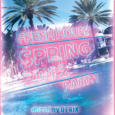 DJ Kix – Fresh House Spring 2012 Part.1 - Miami Session