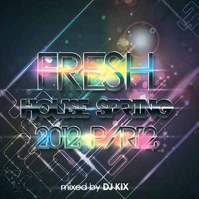 DJ Kix – Fresh House Spring 2012 Part.2