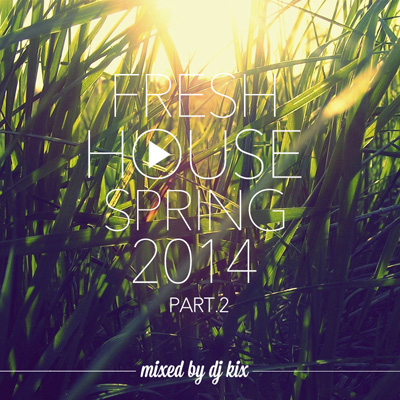 DJ Kix - Fresh House Spring 2014 Part.2