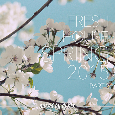DJ Kix - Fresh House Spring 2015 Part.2