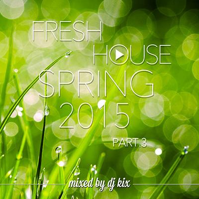DJ Kix - Fresh House Spring 2015 Part.3