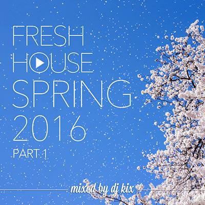 DJ Kix - Fresh House Spring 2016 Part.1