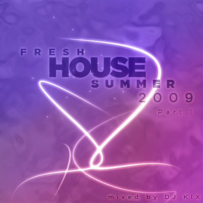 DJ Kix – Fresh House Summer 2009 Part.1