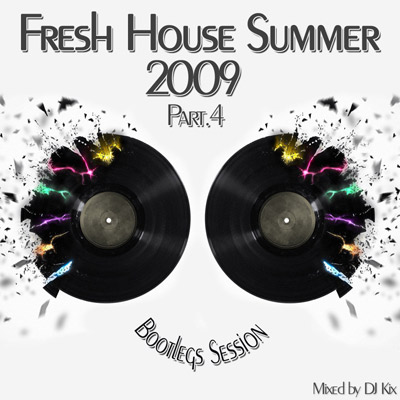DJ Kix – Fresh House Summer 2009 Part.4 – Bootlegs Session