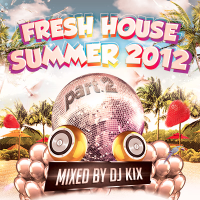 DJ Kix – Fresh House Summer 2012 Part.2