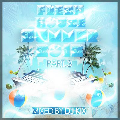 DJ Kix – Fresh House Summer 2012 Part.3