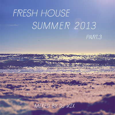 DJ Kix – Fresh House Summer 2013 Part.3