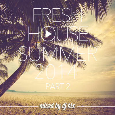DJ Kix - Fresh House Summer 2014 Part.2