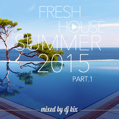 DJ Kix - Fresh House Summer 2015 Part.1