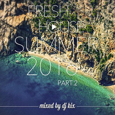 DJ Kix - Fresh House Summer 2016 Part.2
