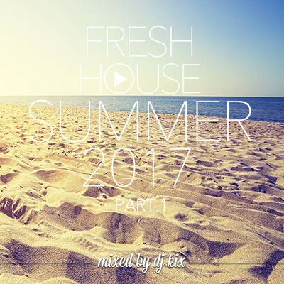 DJ Kix - Fresh House Summer 2017 Part.1