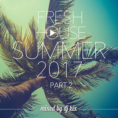 DJ Kix - Fresh House Summer 2017 Part.2