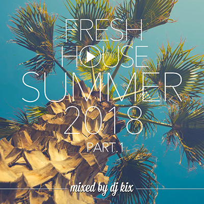 DJ Kix - Fresh House Summer 2018 Part.1