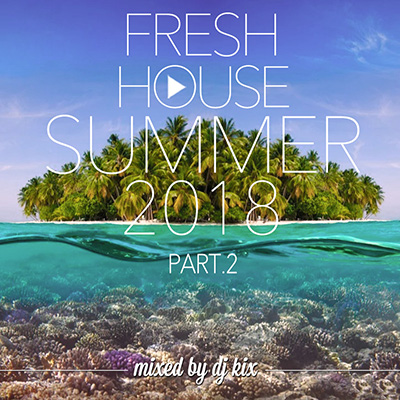DJ Kix - Fresh House Summer 2018 Part.2v