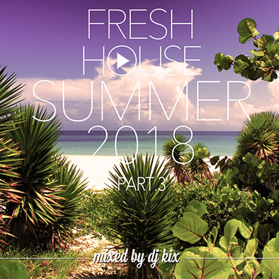 DJ Kix - Fresh House Summer 2018 Part.3