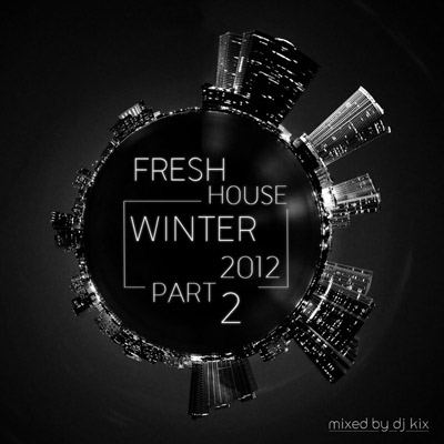 DJ Kix – Fresh House Winter 2012 Part.2
