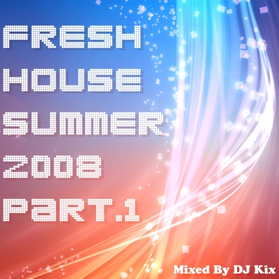 DJ Kix - Fresh House Summer 2008 Part.1