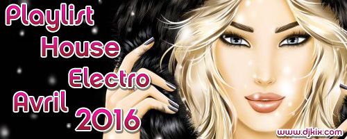 Playlist House Electro Avril 2016