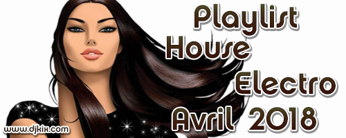 Playlist House Electro Avril 2018