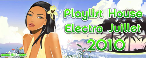Playlist House Electro Juillet 2010