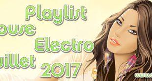 Playlist House Electro Juillet 2017