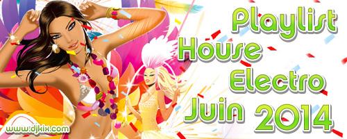 Playlist House Electro Juin 2014