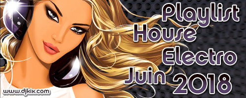 Playlist House Electro Juin 2018