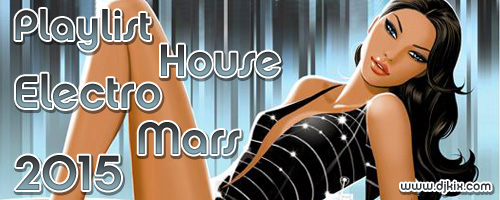 Playlist House Electro Mars 2015