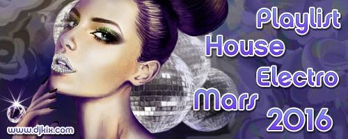 Playlist House Electro Mars 2016