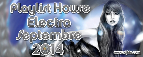 Playlist House Electro Septembre 2014