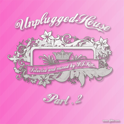 DJ Kix Presents Unplugged House Part.2