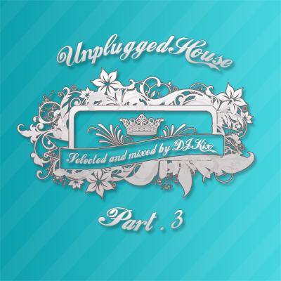 DJ Kix Presents Unplugged House Part.3