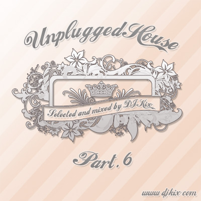 DJ Kix Presents Unplugged House Part.6