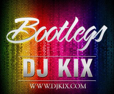 DJ Kix Bootlegs / Mashups / Reboots 2015