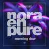 Nora En Pure – Morning Dew (Original Mix)