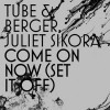 Tube & Berger Feat. Juliet Sikora – Come On Now (Set It Off) (Kryder Remix)
