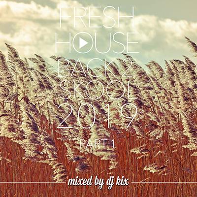 DJ Kix – Fresh House Back 2 Skool 2019 Part.1