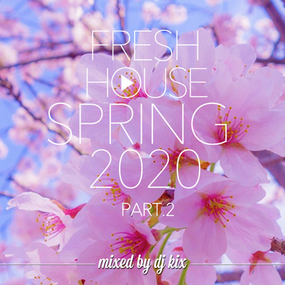 DJ Kix - Fresh House Spring 2020 Part.2