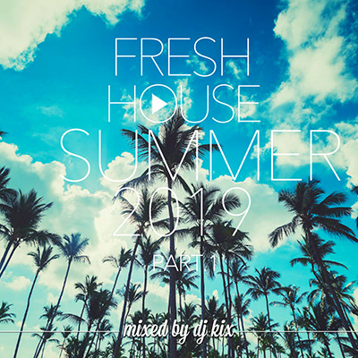 DJ Kix - Fresh House Summer 2019 Part.1
