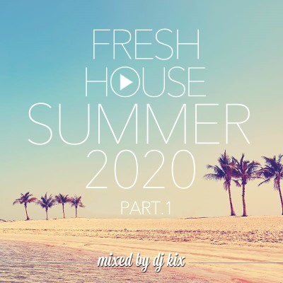DJ Kix - Fresh House Summer 2020 Part.1